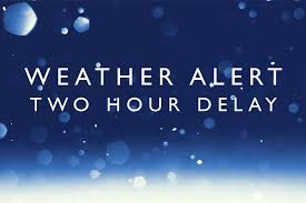 2 Hour Delay - Wednesday, January 17th